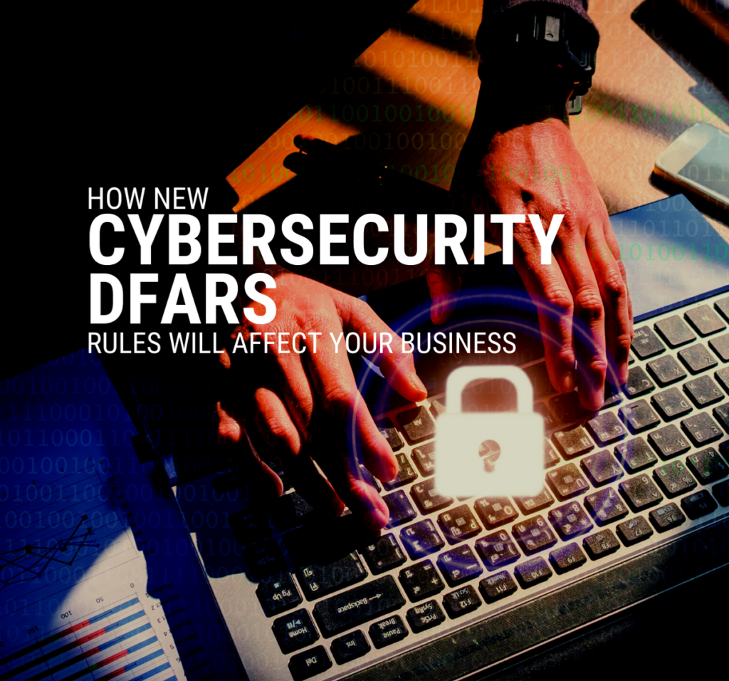 How New Cybersecurity DFARS Rules Will Affect Your Business
